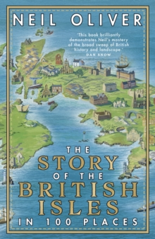 The Story of the British Isles in 100 Places, Hardback Book