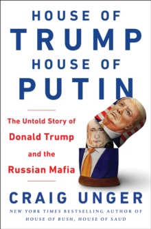 House of Trump, House of Putin : The Untold Story of Donald Trump and the Russian Mafia, Hardback Book