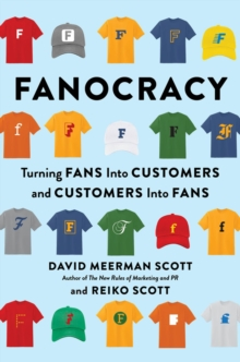 Fanocracy : Turning Fans into Customers and Customers into Fans, Hardback Book