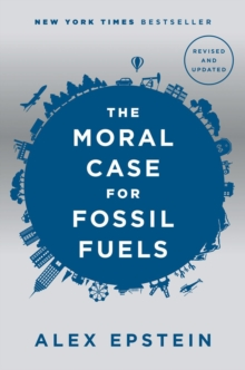 The Moral Case For Fossil Fuels : Revised Edition, Hardback Book