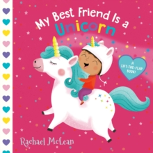 My Best Friend Is A Unicorn : A Lift-the-Flap Book, Board book Book