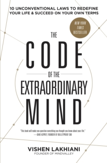The Code of the Extraordinary Mind : 10 Unconventional Laws to Redefine Your Life and Succeed on Your Own Terms, Paperback / softback Book