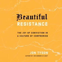 Beautiful Resistance : The Joy of Conviction in a Culture of Compromise, eAudiobook MP3 eaudioBook