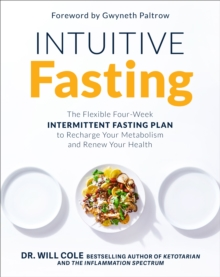 Intuitive Fasting : The Flexible Four-Week Intermittent Fasting Plan to Recharge Your Metabolism and Renew Your Health, Hardback Book