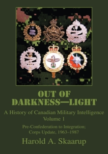 Out of Darkness-Light : A History of Canadian Military Intelligence, EPUB eBook