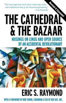 The Cathedral and the Bazaar : Musings on Linux and Open Source by an Accidental Revolutionary, Paperback / softback Book
