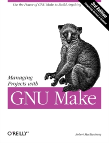 Managing Projects with Make : The Power of GNU Make for Building Anything, Paperback / softback Book
