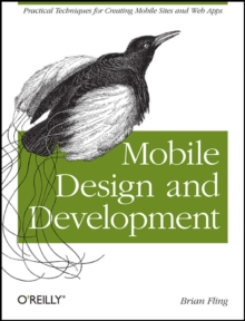 Mobile Design and Development : Practical Concepts and Techniques for Creating Mobile Sites and Web Apps, Paperback / softback Book