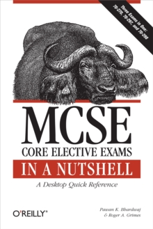 MCSE Core Elective Exams in a Nutshell : Covers exams 70-270, 70-297, and 70-298, PDF eBook