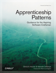 Apprenticeship Patterns : Guidance for the Aspiring Software Craftsman, Paperback / softback Book