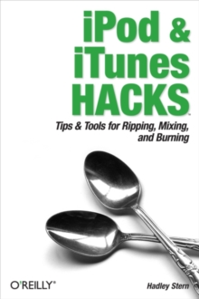 iPod and iTunes Hacks : Tips and Tools for Ripping, Mixing and Burning, EPUB eBook
