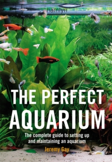 The Perfect Aquarium : The Complete Guide to Setting Up and Maintaining an Aquarium, Paperback Book