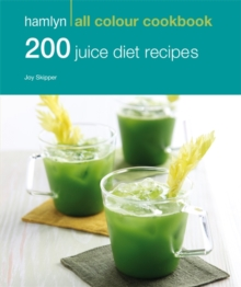 Hamlyn All Colour Cookery: 200 Juice Diet Recipes : Hamlyn All Colour Cookbook, Paperback Book
