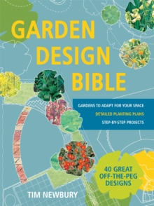 Garden Design Bible : 40 great off-the-peg designs - Detailed planting plans - Step-by-step projects - Gardens to adapt for your space, Paperback Book