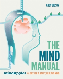 The Mind Manual : Mindapples 5 a Day for a Happy, Healthy Mind, Paperback Book