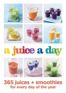 A Juice a Day : 365 juices + smoothies for every day of the year, Paperback / softback Book