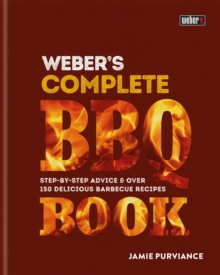 Weber's Complete Barbeque Book : Step-by-step advice and over 150 delicious barbecue recipes, Hardback Book