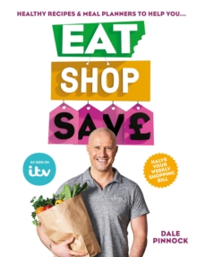 Eat Shop Save : Recipes & mealplanners to help you EAT healthier, SHOP smarter and SAVE serious money at the same time, EPUB eBook