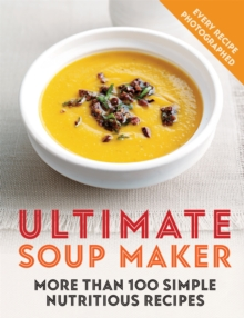Ultimate Soup Maker : More than 100 simple, nutritious recipes, Paperback / softback Book