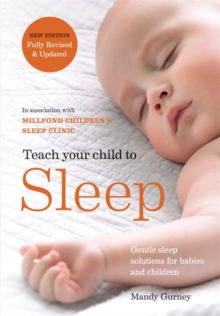 Teach Your Child to Sleep : Gentle sleep solutions for babies and children, Paperback / softback Book
