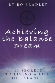 Achieving the Balance Dream : 11 Secrets to Living a Life of Balance, Paperback Book