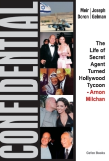 Confidential : The Life of Secret Agent Turned Hollywood Tycoon -- Arnon Milchan, Hardback Book