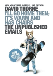I'll Go Home Then, it's Warm and Has Chairs : The Unpublished Emails, Paperback Book