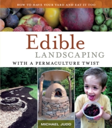 Edible Landscaping with a Permaculture Twist : How to Have Your Yard and Eat it Too, Paperback / softback Book