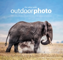 On Safari with Outdoorphoto : Southern Africa, East Africa, Svalbard, Japan, Scotland, the Himalayas and the Pantanal, Hardback Book