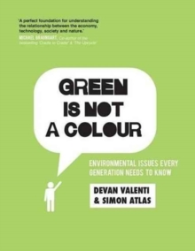 Green is not a colour : Environmental issues every generation needs to know, Paperback / softback Book