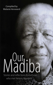 Our Madiba: Stories and Reflections from Those Who Met Nelson Mandela, Paperback Book