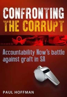Confronting the Corrupt : Accountability Now's Battle Against Graft in Sa, Paperback Book