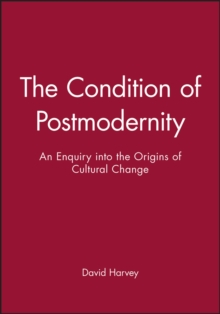 The Condition of Postmodernity : An Enquiry into the Origins of Cultural Change, Paperback / softback Book