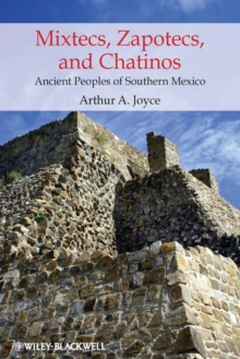 Mixtecs, Zapotecs, and Chatinos : Ancient Peoples of Southern Mexico, Paperback / softback Book