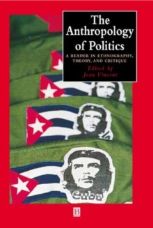 The Anthropology of Politics : A Reader in Ethnography, Theory, and Critique, Paperback / softback Book