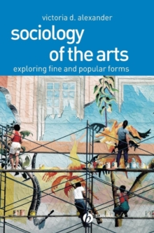 Sociology of the Arts : Exploring Fine and Popular Forms, Hardback Book