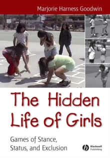 The Hidden Life of Girls : Games of Stance, Status, and Exclusion, Paperback Book