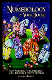 Numerology & Your House : How Astrology & Numerology Influence Your Street Address, Paperback Book