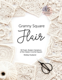 Granny Square Flair US Terms Edition : 50 Fresh, Modern Variations of the Classic Crochet Square, EPUB eBook