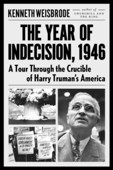 The Year Of Indecision : A Tour Through the Crucible of Harry Truman's America, Hardback Book