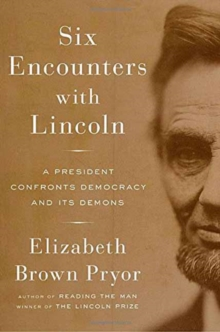 Six Encounters With Lincoln : A President Confronts Democracy and Its Demons, Hardback Book