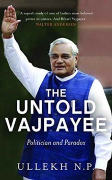 The Untold Vajpayee : The Life and Times of a Poet Politician, Hardback Book