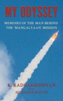 My Odyssey : Memoirs of the Man Behind the 'Mangalyaan' Mission, Hardback Book