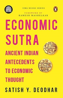 IIMA - Economic Sutra : Ancient Indian Antecedents to Economic Thought, Hardback Book
