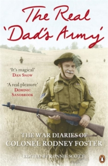 The Real 'Dad's Army' : The War Diaries of Col. Rodney Foster, Paperback Book