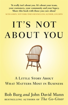 It's Not About You : A Little Story About What Matters Most In Business, Paperback / softback Book