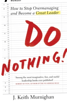 Do Nothing! : How to Stop Overmanaging and Become a Great Leader, Paperback / softback Book