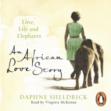 An African Love Story : Love, Life and Elephants, eAudiobook MP3 eaudioBook