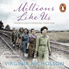 Millions Like Us : Women's Lives in the Second World War, eAudiobook MP3 eaudioBook