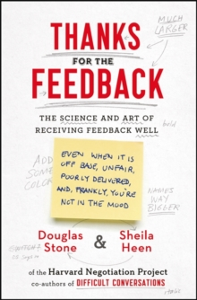 Thanks for the Feedback : The Science and Art of Receiving Feedback Well, Paperback / softback Book